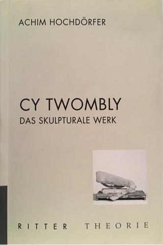 Cy Twombly. Das skulpturale Werk