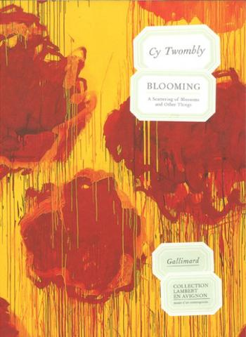 Cy Twombly. Blooming. A Scattering of Blossoms and other things