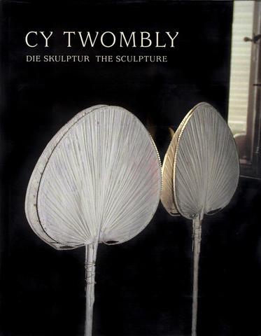 Cy Twombly. Die Skulpture