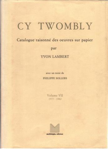Cy Twombly. Catalogue raisonné des oeuvres sur papier. Vol. VII 1977-1982