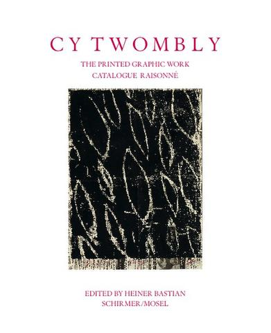 Cy Twombly. The Printed Graphic Work