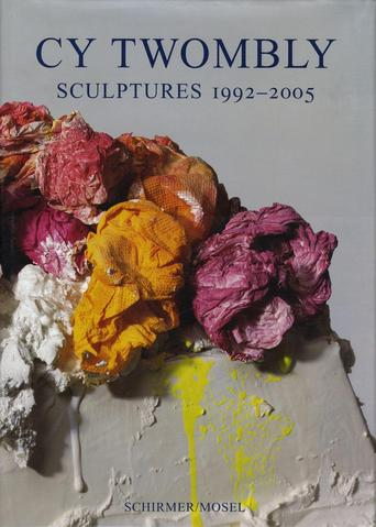 Cy Twombly. Sculptures 1992 - 2005