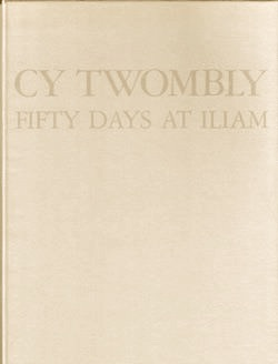 Cy Twombly. Fifty Days at Iliam. A Painting in Ten Parts