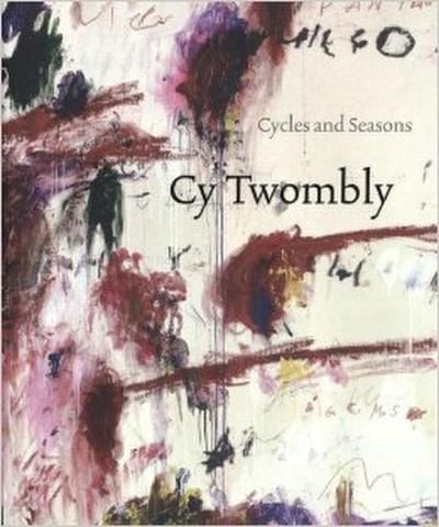 Cy Twombly. Cycles and Seasons