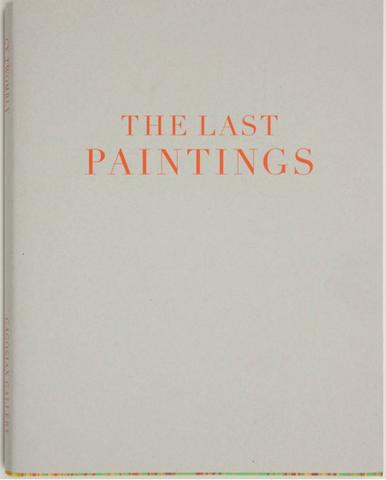 Cy Twombly. The Last Paintings