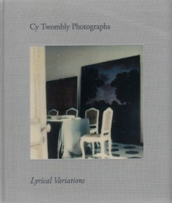 Cy Twombly Photographs: Lyrical Variations