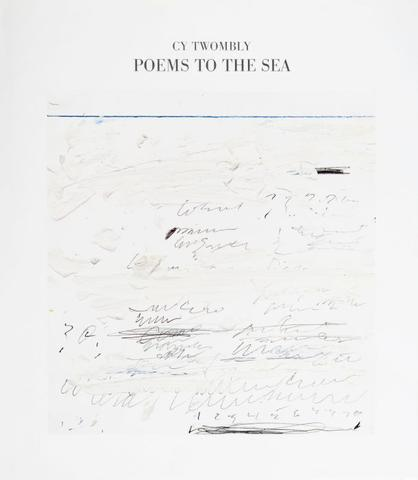 Cy Twombly. Poems to the Sea