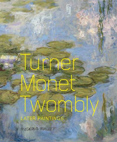 Turner Monet Twombly. Later paintings