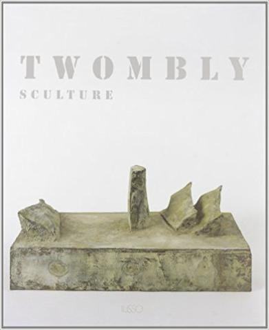 Cy Twombly. Sculture